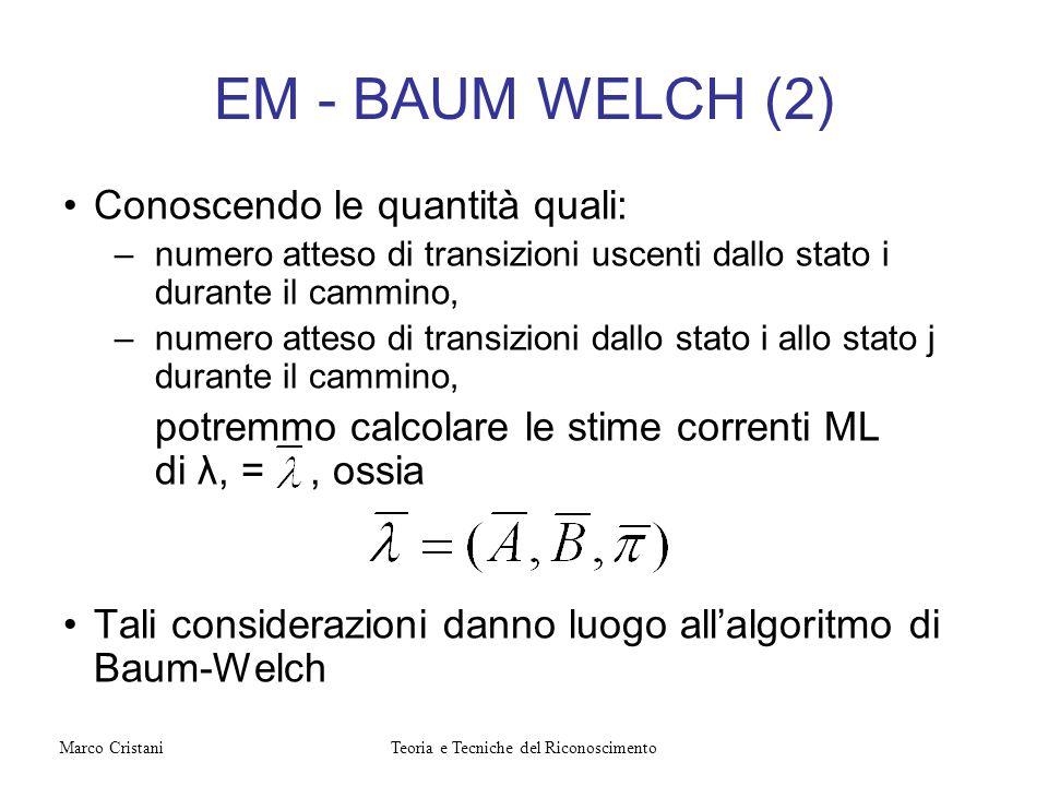 EM - BAUM WELCH (2) Conoscendo le quantità quali: –numero atteso di transizioni uscenti dallo stato i durante il cammino, –numero atteso di transizion