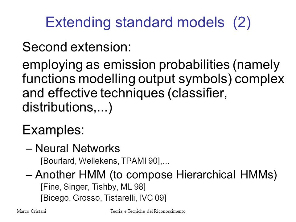 Extending standard models (2) Second extension: employing as emission probabilities (namely functions modelling output symbols) complex and effective
