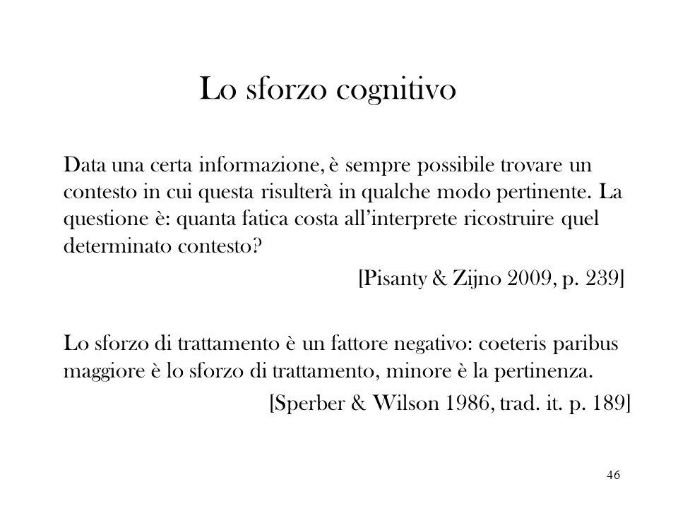 46 Lo sforzo cognitivo Data una certa informazione, è sempre possibile trovare un contesto in cui questa risulterà in qualche modo pertinente. La ques