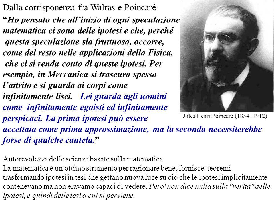 Dalla corrisponenza fra Walras e Poincaré Jules Henri Poincaré (1854–1912) Autorevolezza delle scienze basate sulla matematica. La matematica è un ott