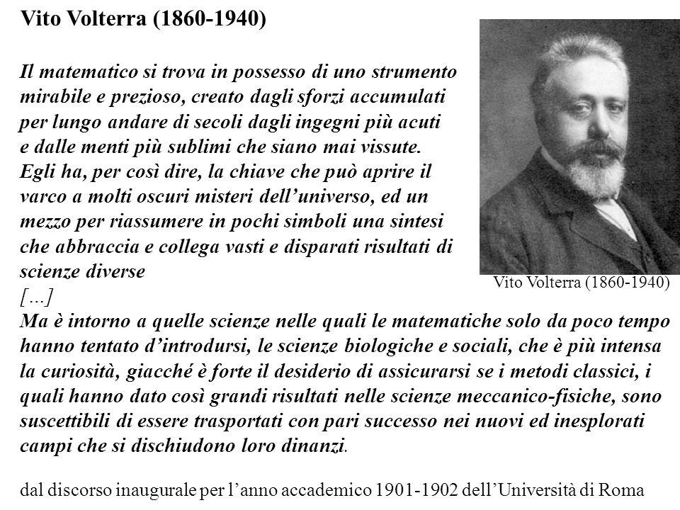 Vito Volterra (1860-1940) Il matematico si trova in possesso di uno strumento mirabile e prezioso, creato dagli sforzi accumulati per lungo andare di