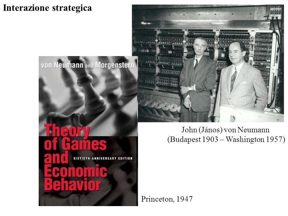 Interazione strategica John (János) von Neumann (Budapest 1903 – Washington 1957) Princeton, 1947