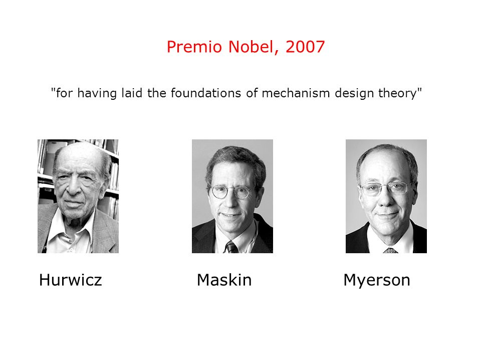 Premio Nobel, 2007 for having laid the foundations of mechanism design theory HurwiczMaskinMyerson