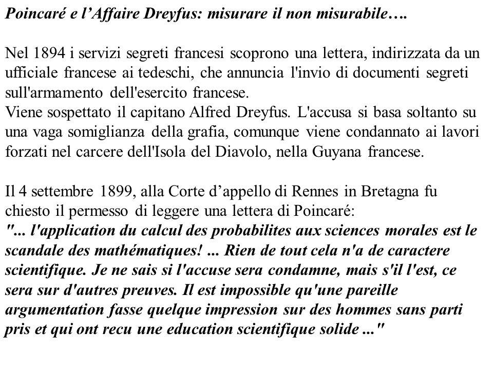 Poincaré e lAffaire Dreyfus: misurare il non misurabile…. Nel 1894 i servizi segreti francesi scoprono una lettera, indirizzata da un ufficiale france