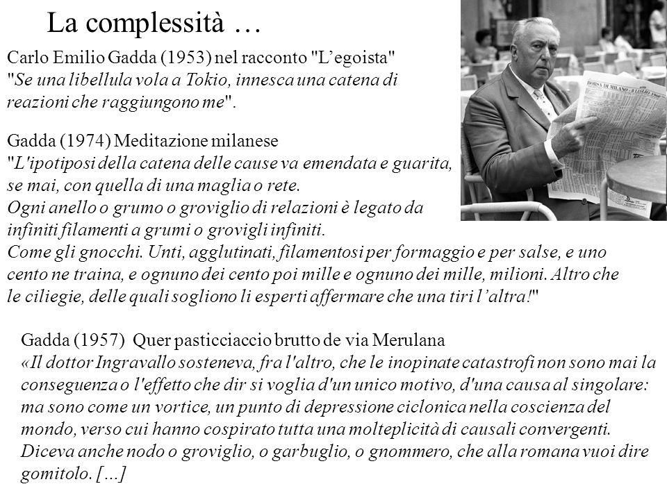Gadda (1957) Quer pasticciaccio brutto de via Merulana «Il dottor Ingravallo sosteneva, fra l'altro, che le inopinate catastrofi non sono mai la conse