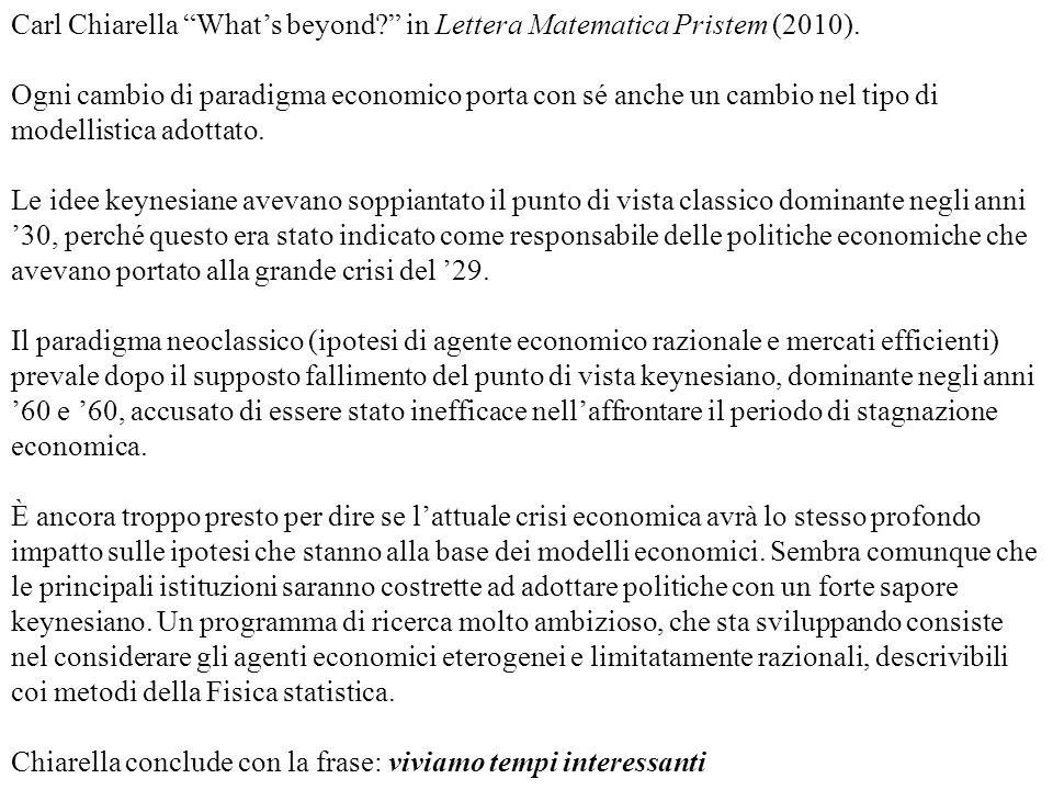 Carl Chiarella Whats beyond? in Lettera Matematica Pristem (2010). Ogni cambio di paradigma economico porta con sé anche un cambio nel tipo di modelli