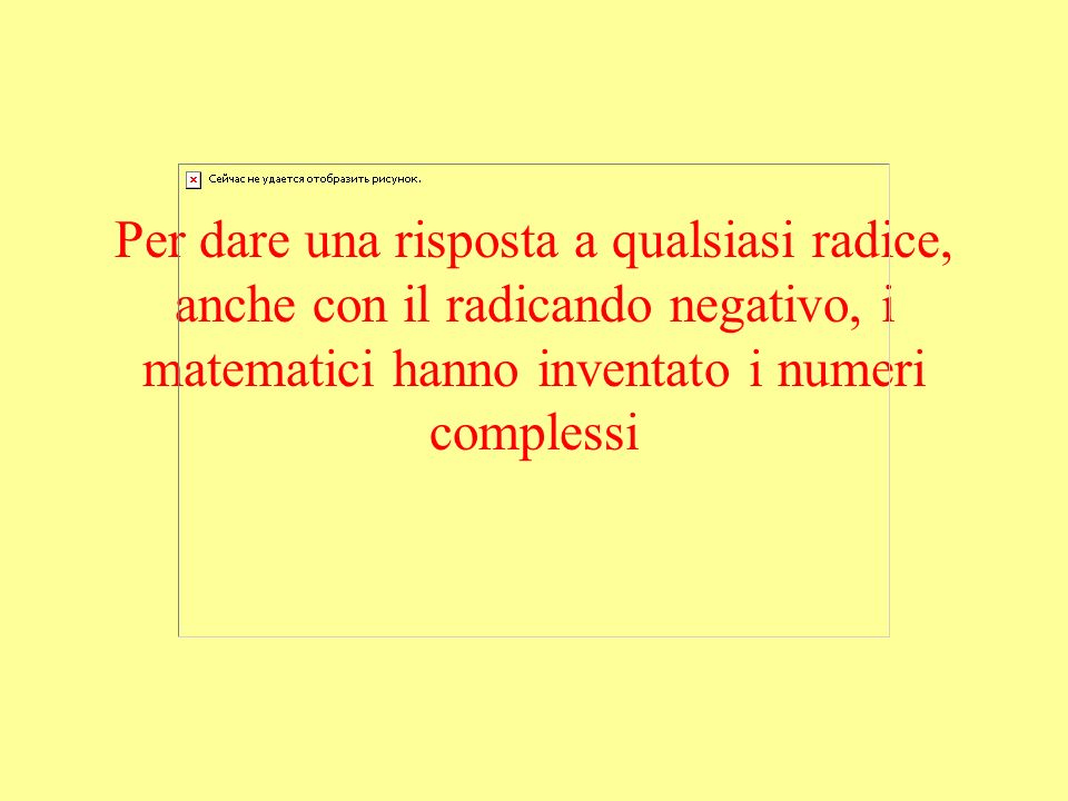La radice non è ancora ben definita: in alcuni casi non si può eseguire La radice pari di un reale negativo non si può eseguire in R: