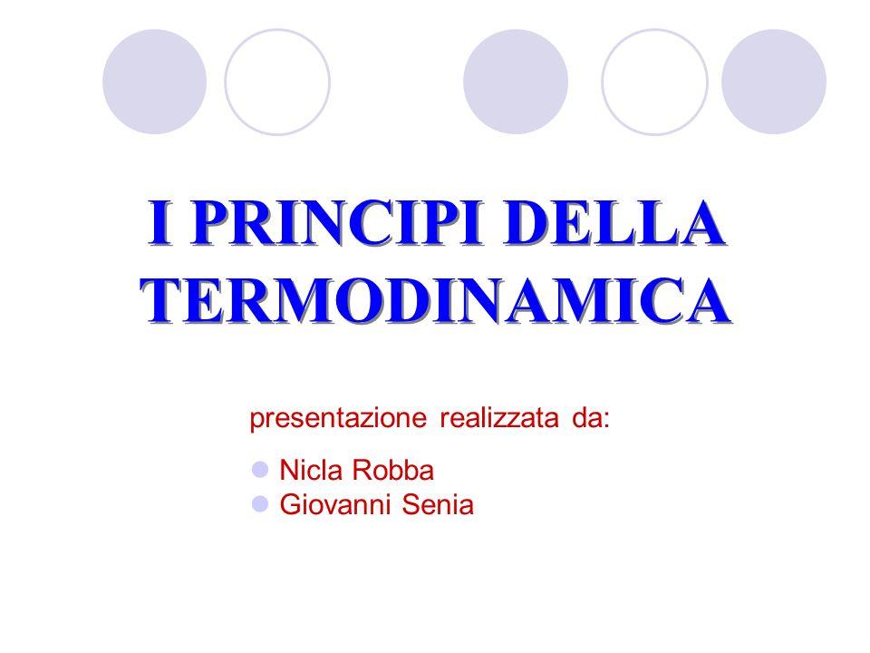 presentazione realizzata da: Nicla Robba Giovanni Senia I PRINCIPI DELLA TERMODINAMICA