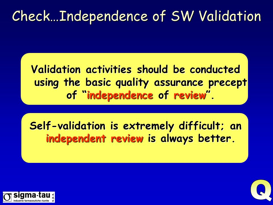 Check…Independence of SW Validation Validation activities should be conducted using the basic quality assurance precept of independence of review. Sel