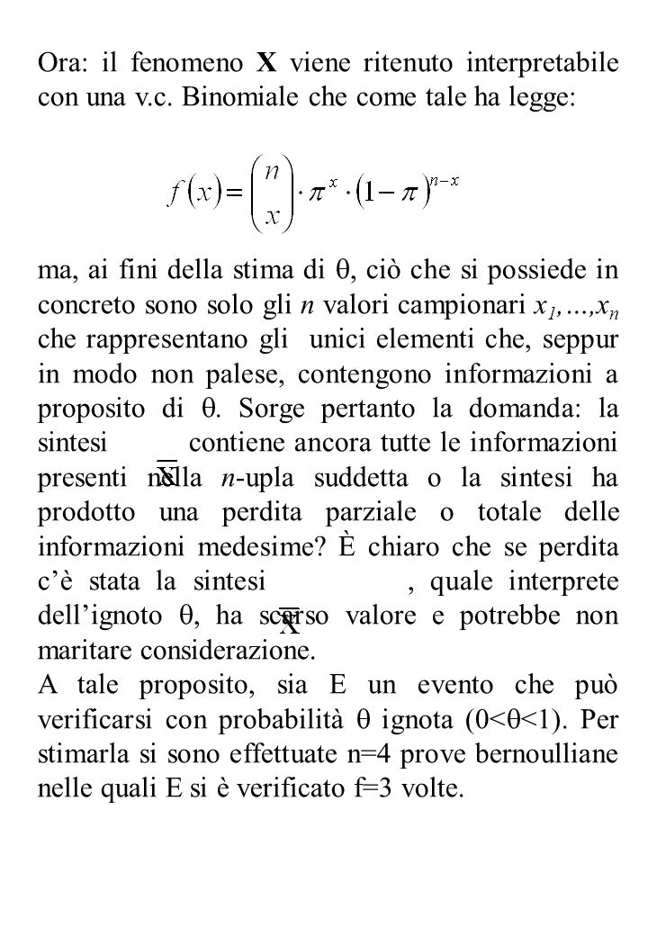 Ora: il fenomeno X viene ritenuto interpretabile con una v.c. Binomiale che come tale ha legge: ma, ai fini della stima di, ciò che si possiede in con