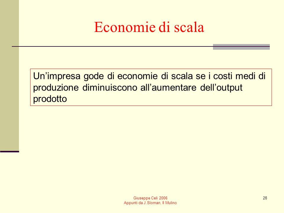Giuseppe Celi 2006 Appunti da J.Sloman, Il Mulino 27 I rendimenti di scala Rendimenti costanti di scala un aumento percentuale degli input produce lo