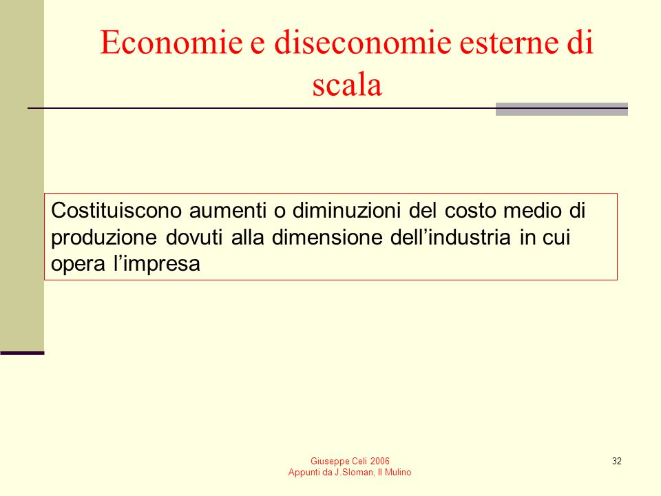 Giuseppe Celi 2006 Appunti da J.Sloman, Il Mulino 31 Motivazioni alla base delle diseconomie di scala Problemi gestionali e di coordinamento Peggioram