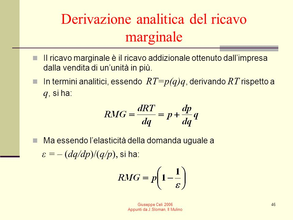 Giuseppe Celi 2006 Appunti da J.Sloman, Il Mulino 45 qp=RMERTRMG 188 2714 6 3618 4 4520 2 54 0 6318 –2–2 7214 –4–4 Ricavi di unimpresa price-maker: un