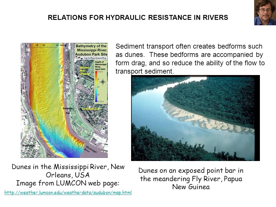 RELATIONS FOR HYDRAULIC RESISTANCE IN RIVERS Dunes in the Mississippi River, New Orleans, USA Image from LUMCON web page: http://weather.lumcon.edu/we
