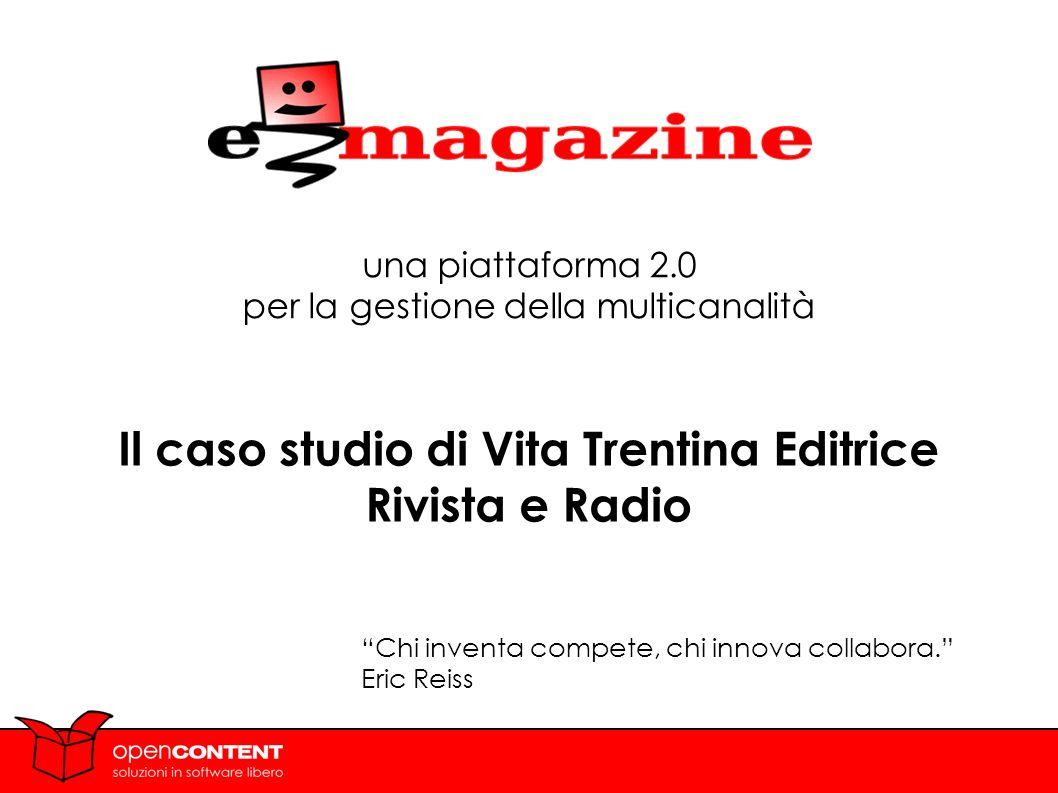 1 una piattaforma 2.0 per la gestione della multicanalità Il caso studio di Vita Trentina Editrice Rivista e Radio Chi inventa compete, chi innova collabora.