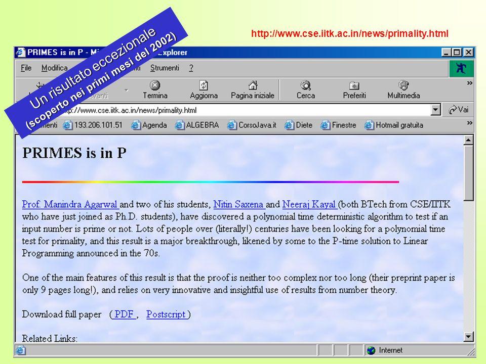 http://www.cse.iitk.ac.in/news/primality.html Un risultato eccezionale (scoperto nei primi mesi del 2002)