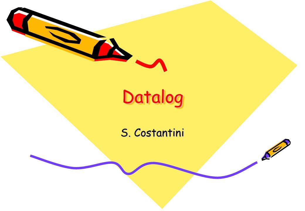 S.Costantini / Datalog e ASP12 Datalog Terminology: p q, not r.
