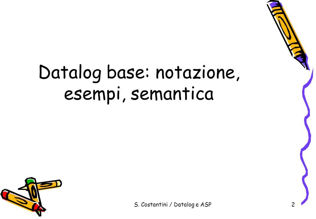 S. Costantini / Datalog e ASP53 Esempio a:- not b. b:- e, not c. c. e. M = {c, e, a}