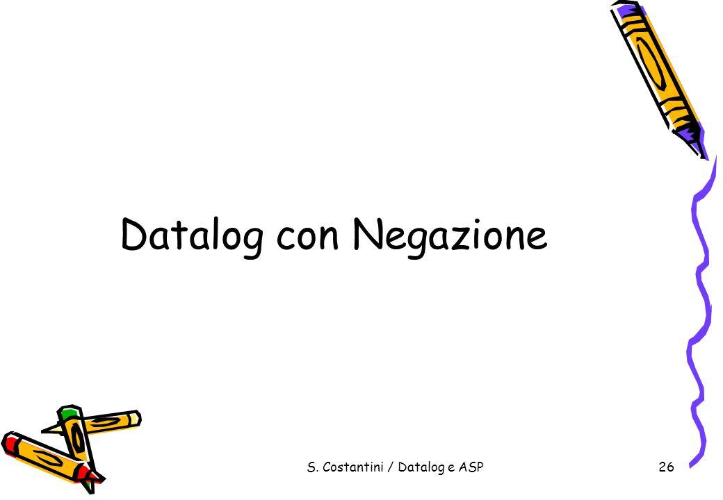 S. Costantini / Datalog e ASP26 Datalog con Negazione