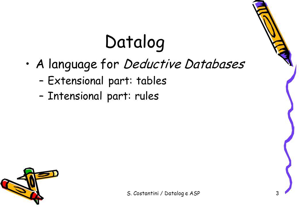 S. Costantini / Datalog e ASP4 Logic: Intuition
