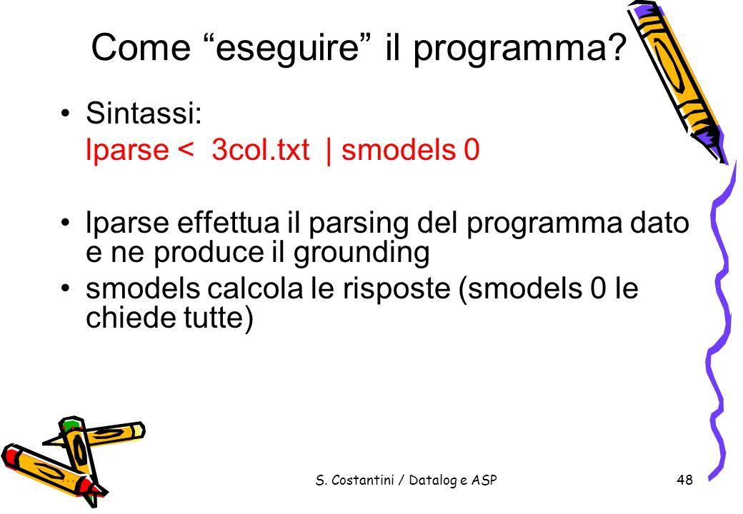 S. Costantini / Datalog e ASP48 Come eseguire il programma? Sintassi: lparse < 3col.txt | smodels 0 lparse effettua il parsing del programma dato e ne
