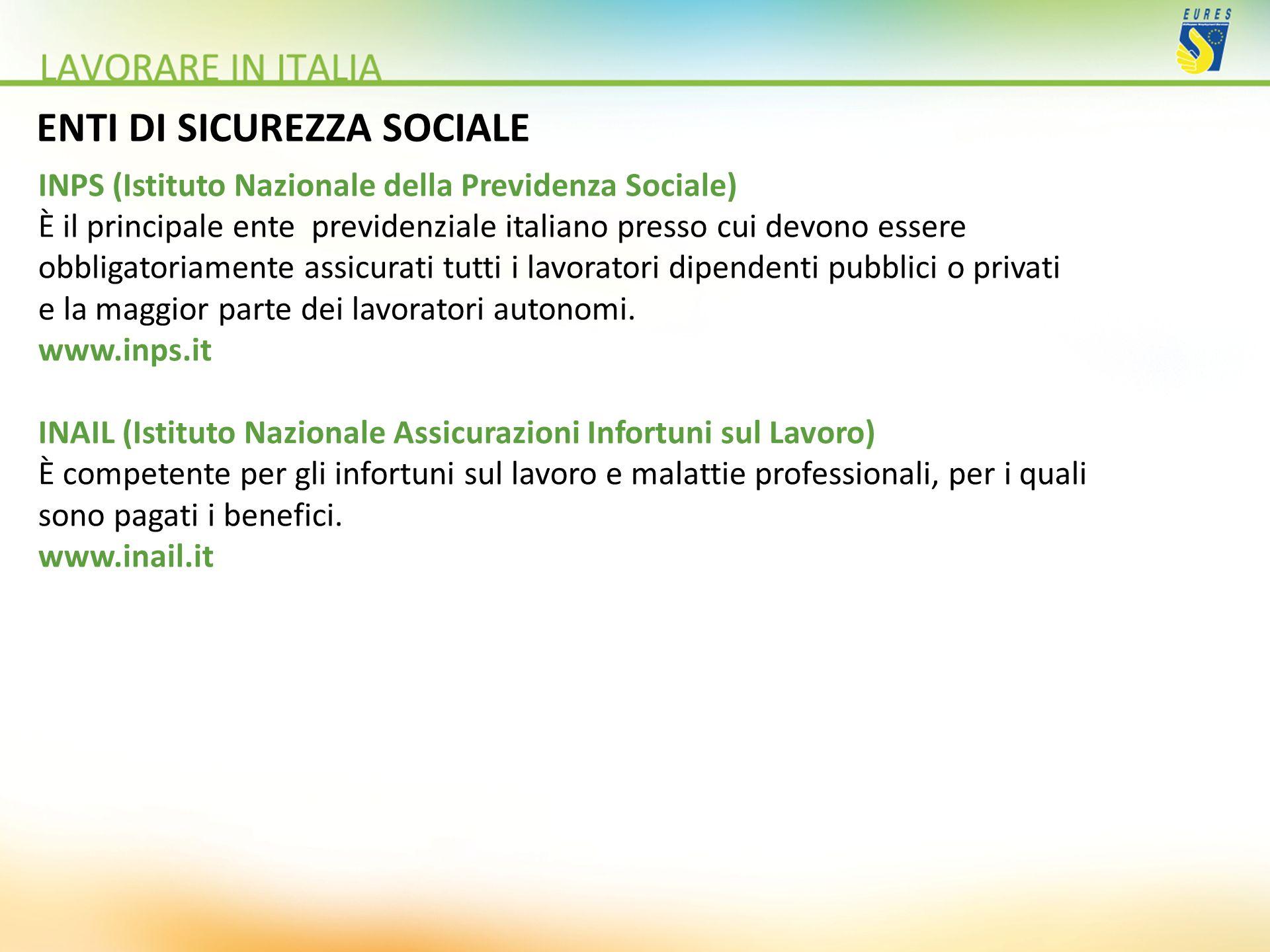 ENTI DI SICUREZZA SOCIALE INPS (Istituto Nazionale della Previdenza Sociale) È il principale ente previdenziale italiano presso cui devono essere obbl