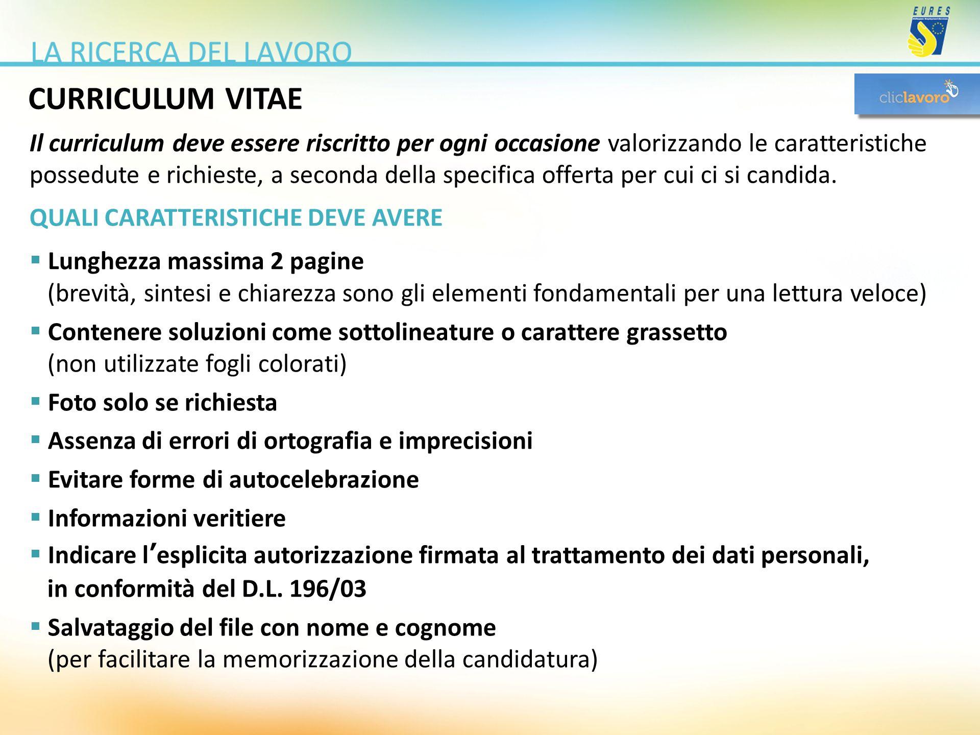 CURRICULUM VITAE Il curriculum deve essere riscritto per ogni occasione valorizzando le caratteristiche possedute e richieste, a seconda della specifi