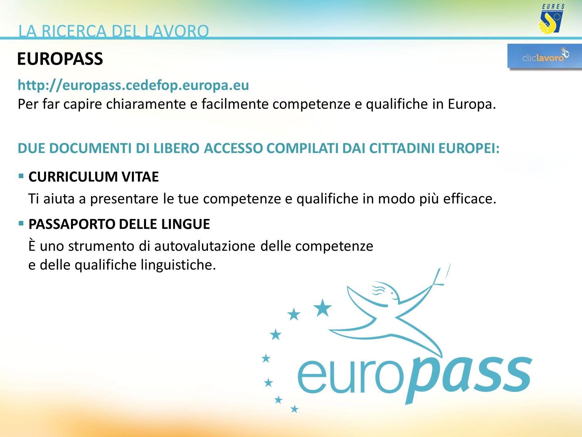 EUROPASS http://europass.cedefop.europa.eu Per far capire chiaramente e facilmente competenze e qualifiche in Europa. DUE DOCUMENTI DI LIBERO ACCESSO