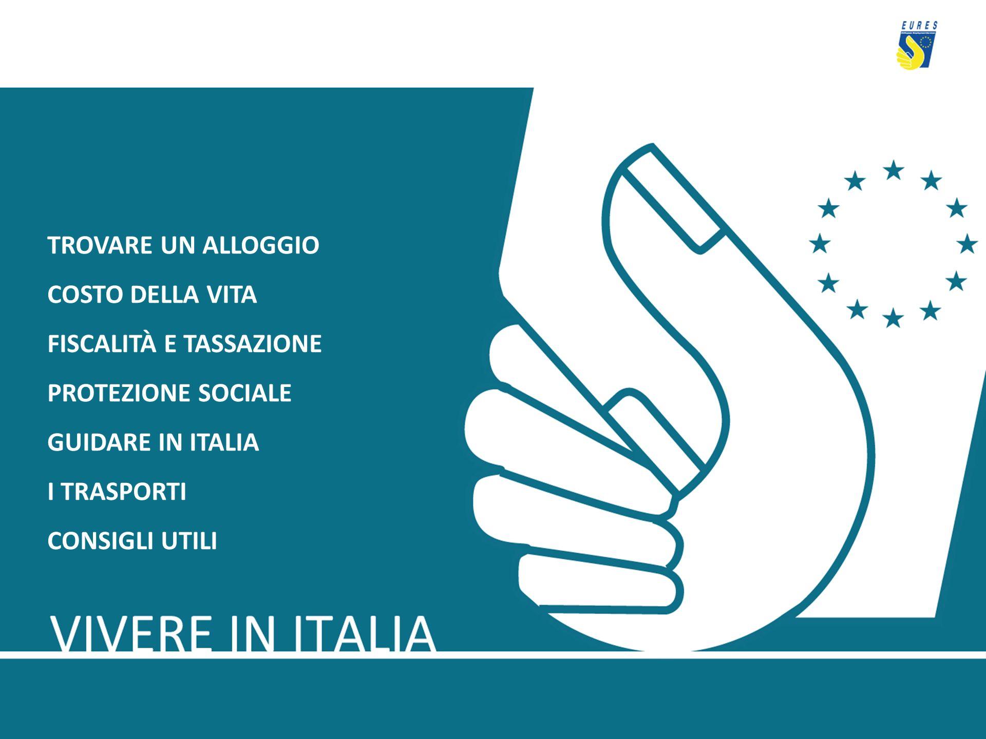 TROVARE UN ALLOGGIO COSTO DELLA VITA FISCALITÀ E TASSAZIONE PROTEZIONE SOCIALE GUIDARE IN ITALIA I TRASPORTI CONSIGLI UTILI