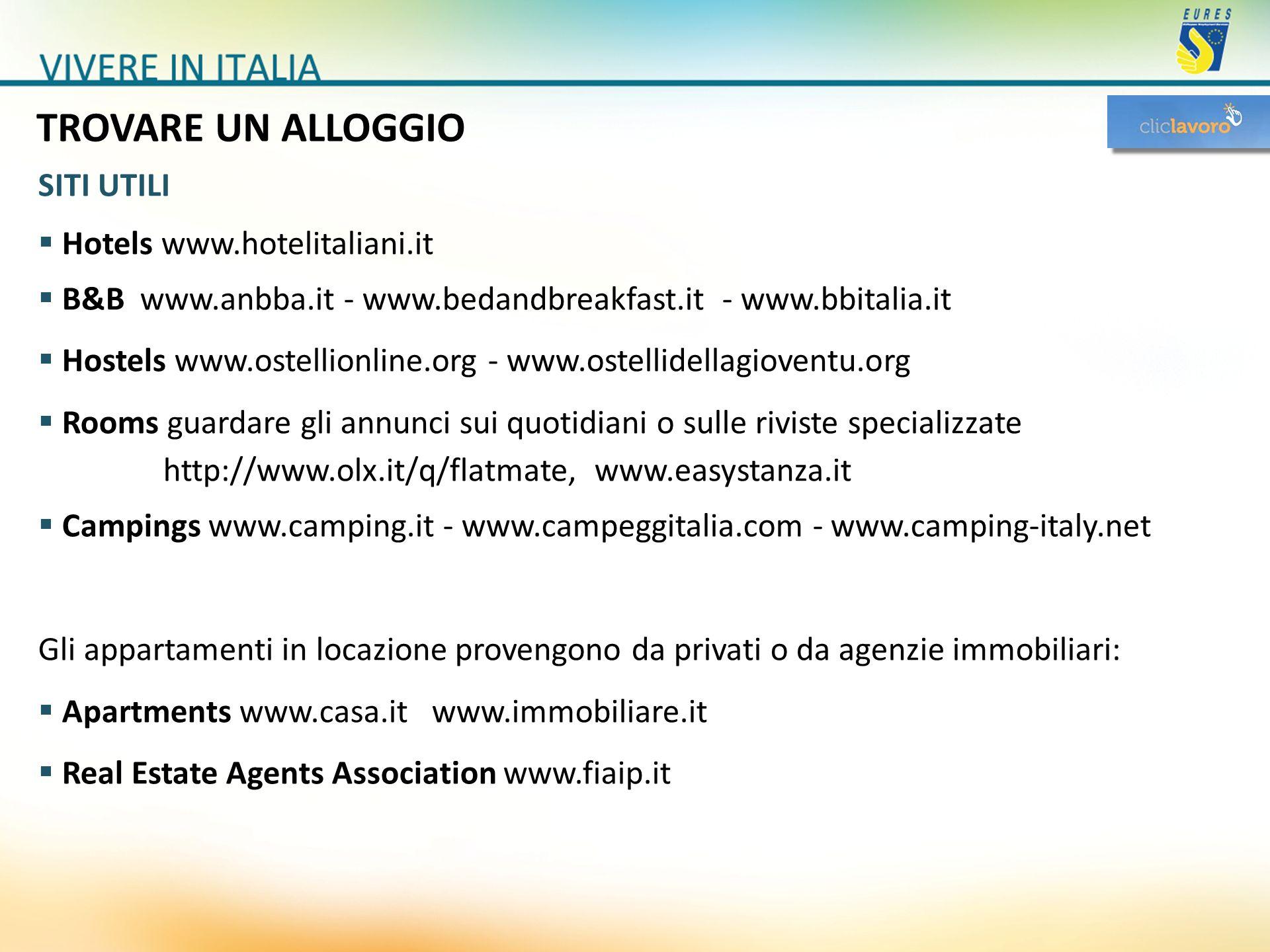 TROVARE UN ALLOGGIO Hotels www.hotelitaliani.it B&B www.anbba.it - www.bedandbreakfast.it - www.bbitalia.it Hostels www.ostellionline.org - www.ostell