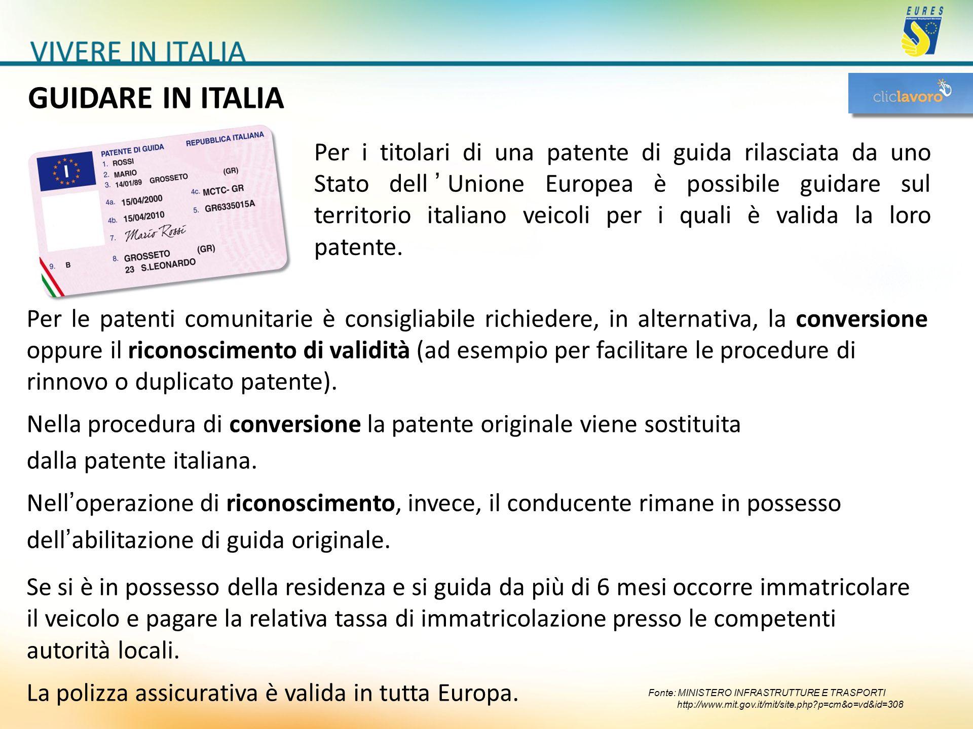 GUIDARE IN ITALIA Per le patenti comunitarie è consigliabile richiedere, in alternativa, la conversione oppure il riconoscimento di validità (ad esemp