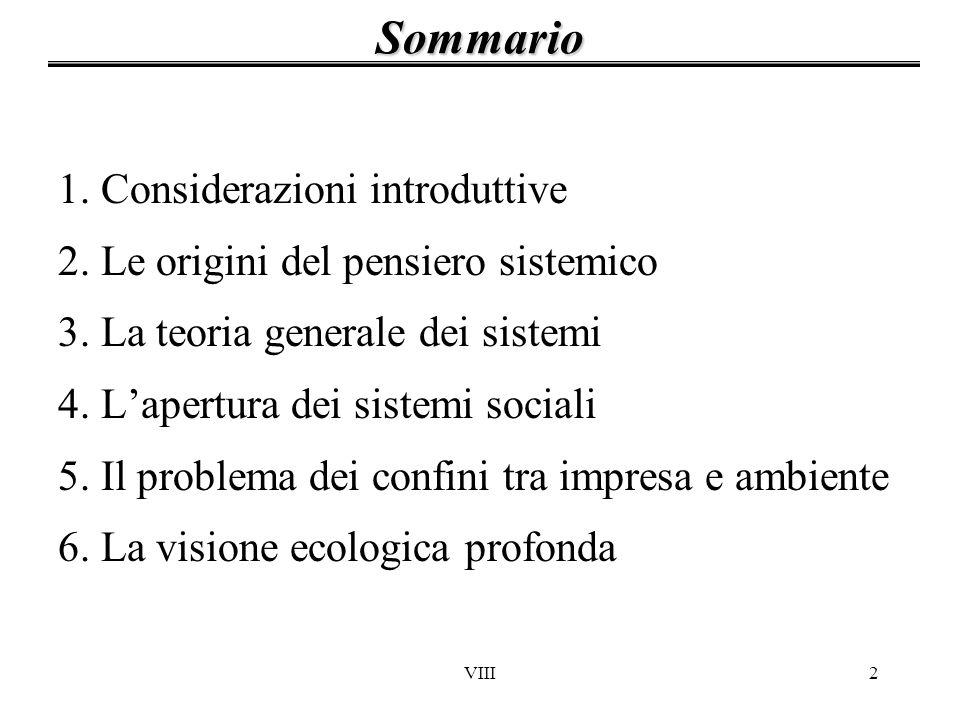 VIII2 1. Considerazioni introduttive 2. Le origini del pensiero sistemico 3. La teoria generale dei sistemi 4. Lapertura dei sistemi sociali 5. Il pro