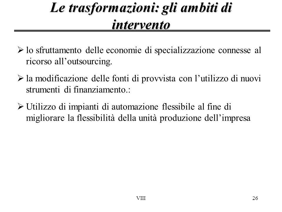VIII26 Le trasformazioni: gli ambiti di intervento lo sfruttamento delle economie di specializzazione connesse al ricorso alloutsourcing. la modificaz