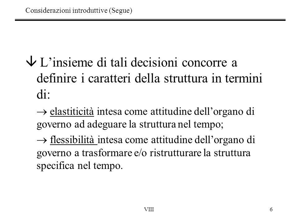 VIII6 â Linsieme di tali decisioni concorre a definire i caratteri della struttura in termini di: elastiticità intesa come attitudine dellorgano di go