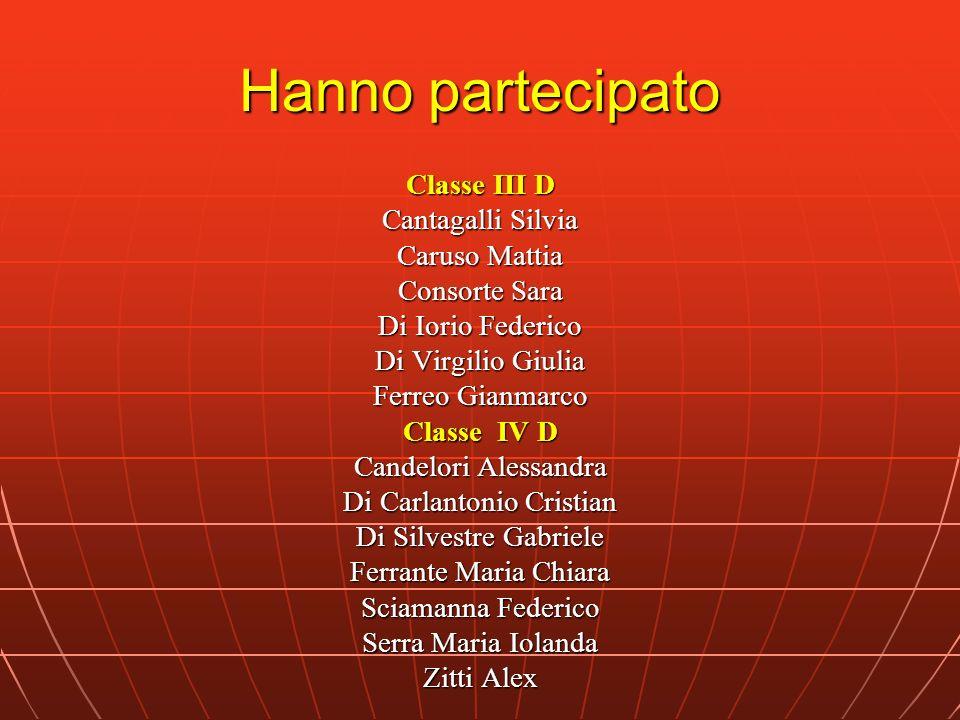 Hanno partecipato Classe III D Cantagalli Silvia Caruso Mattia Consorte Sara Di Iorio Federico Di Virgilio Giulia Ferreo Gianmarco Classe IV D Candelo