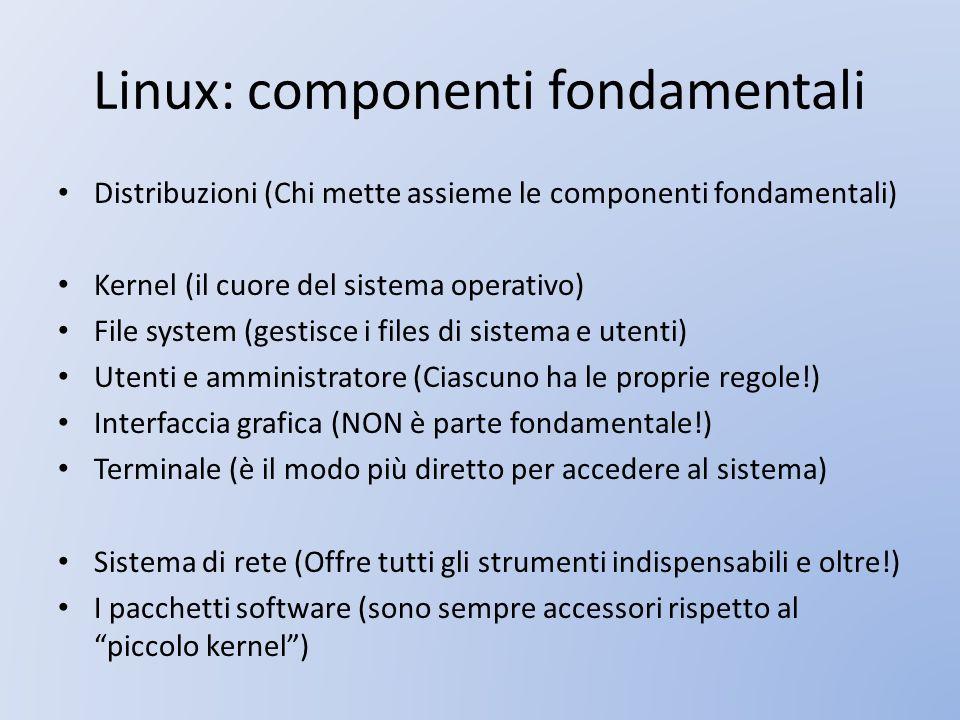 Linux: componenti fondamentali Distribuzioni (Chi mette assieme le componenti fondamentali) Kernel (il cuore del sistema operativo) File system (gesti