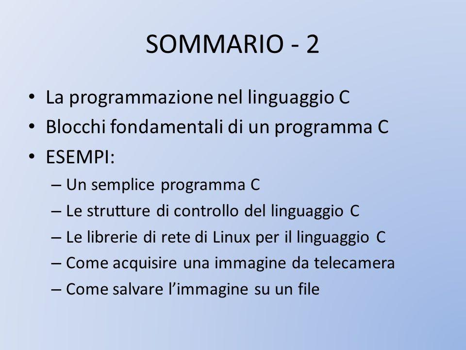 SOMMARIO - 2 La programmazione nel linguaggio C Blocchi fondamentali di un programma C ESEMPI: – Un semplice programma C – Le strutture di controllo d