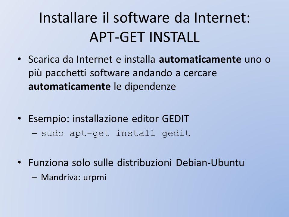 Installare il software da Internet: APT-GET INSTALL Scarica da Internet e installa automaticamente uno o più pacchetti software andando a cercare auto