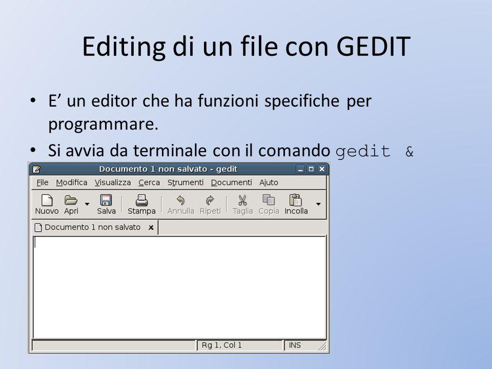 Editing di un file con GEDIT E un editor che ha funzioni specifiche per programmare. Si avvia da terminale con il comando gedit &