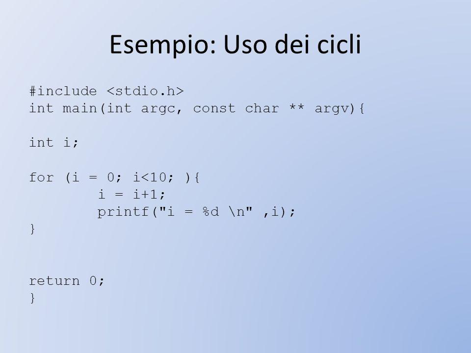 Esempio: Uso dei cicli #include int main(int argc, const char ** argv){ int i; for (i = 0; i<10; ){ i = i+1; printf(