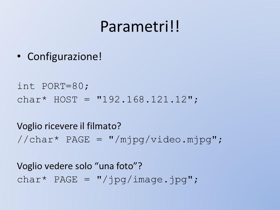 Parametri!! Configurazione! int PORT=80; char* HOST =