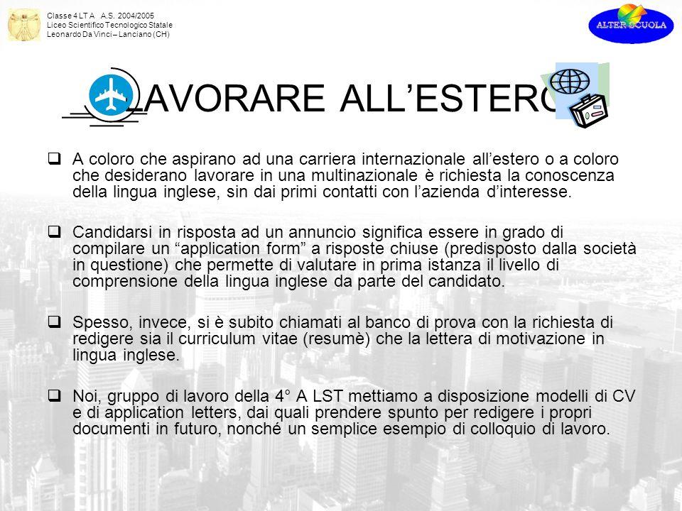 Classe 4 LT A A.S. 2004/2005 Liceo Scientifico Tecnologico Statale Leonardo Da Vinci – Lanciano (CH) LAVORARE ALLESTERO A coloro che aspirano ad una c