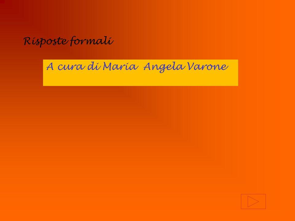 A cura di Maria Angela Varone Risposte formali