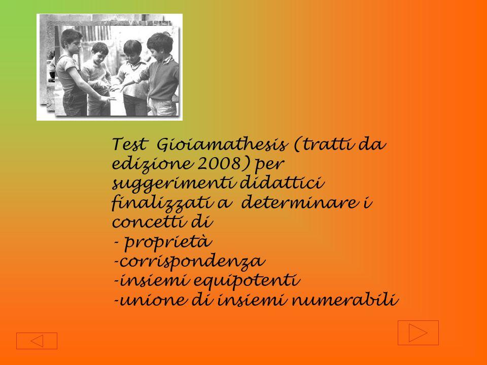 Test Gioiamathesis (tratti da edizione 2008) per suggerimenti didattici finalizzati a determinare i concetti di - proprietà -corrispondenza -insiemi e