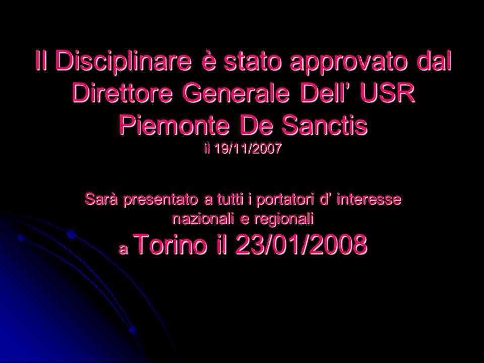 Il Disciplinare è stato approvato dal Direttore Generale Dell USR Piemonte De Sanctis il 19/11/2007 Sarà presentato a tutti i portatori d interesse na