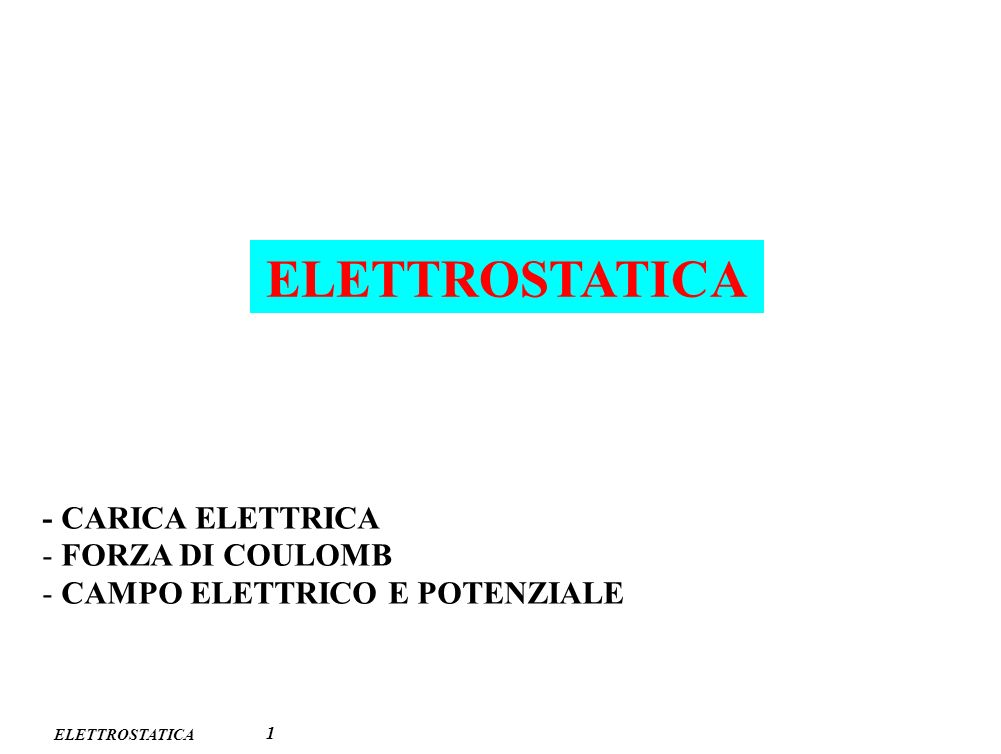 ELETTROSTATICA 1 - CARICA ELETTRICA - FORZA DI COULOMB - CAMPO ELETTRICO E POTENZIALE