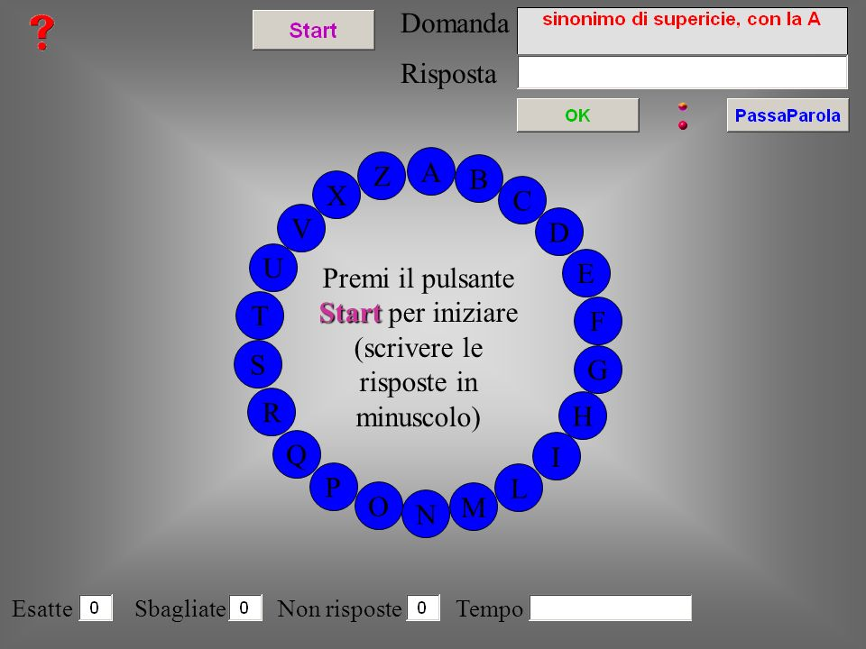 A EsatteSbagliate Non risposte Tempo Premi il pulsante Start Start per iniziare (scrivere le risposte in minuscolo) Domanda B C D E F G H I L M N O P