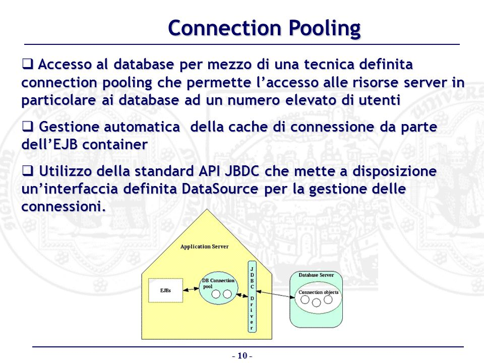 - 10 - Connection Pooling Accesso al database per mezzo di una tecnica definita connection pooling che permette laccesso alle risorse server in partic