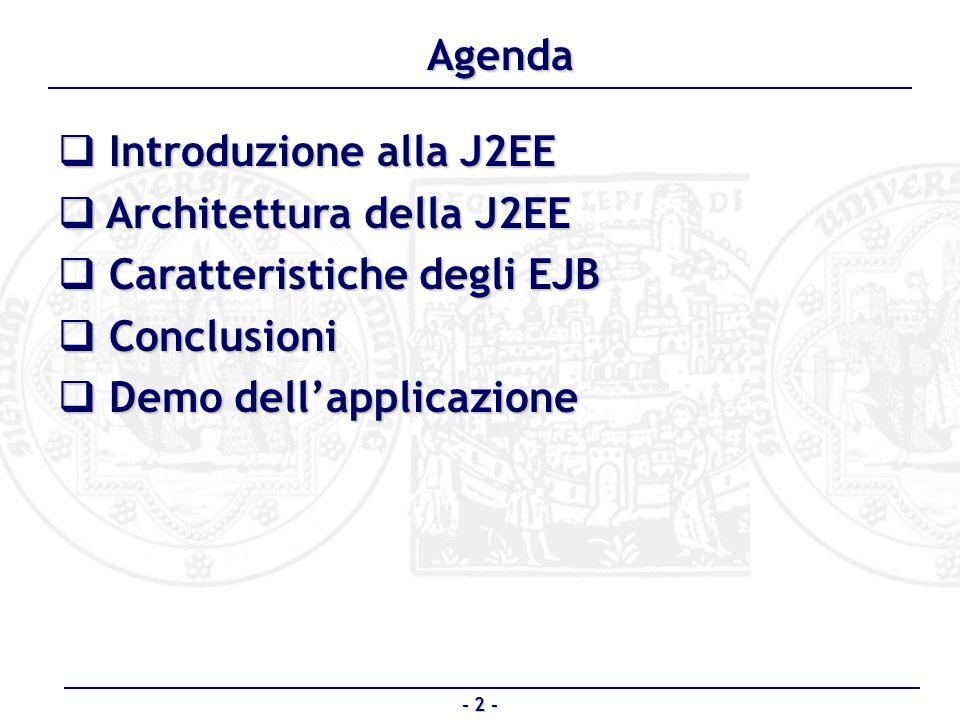 Introduzione alla J2EE Introduzione alla J2EE Architettura della J2EE Architettura della J2EE Caratteristiche degli EJB Caratteristiche degli EJB Conc