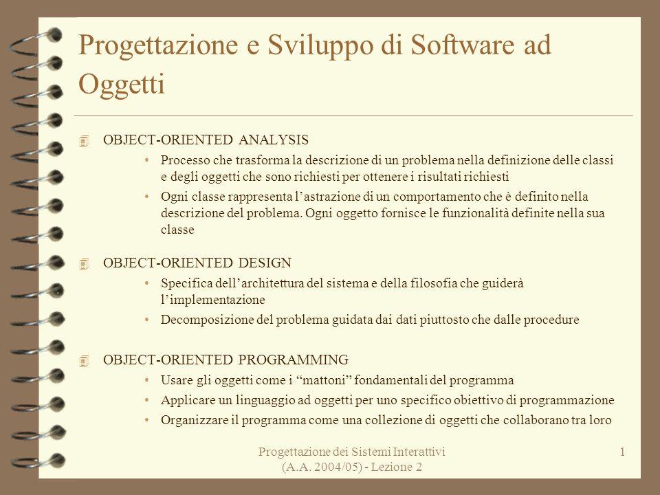 Progettazione dei Sistemi Interattivi (A.A. 2004/05) - Lezione 2 1 Progettazione e Sviluppo di Software ad Oggetti 4 OBJECT-ORIENTED ANALYSIS Processo